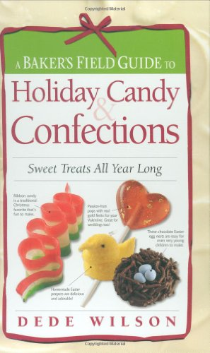 A Baker's Field Guide to Holiday Candy & Confections: Sweet Treats All Year Long