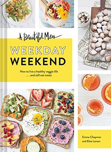 A Beautiful Mess Weekday Weekend: How to Live a Healthy Veggie Life...and Still Eat Treats