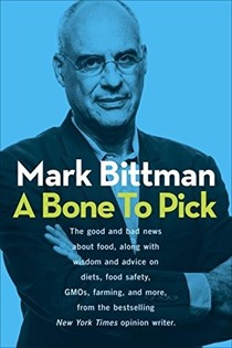 A Bone to Pick: The Good and Bad News about Food, Along with Wisdom and Advice on Diets, Food Safety, GMOs, Farming, and More