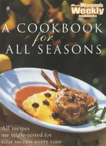 A Cookbook for All Seasons (Australian Women's Weekly Cookbooks Series)