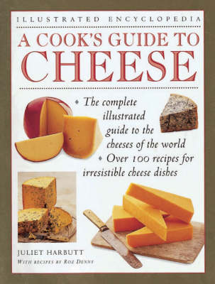 A Cook's Guide to Cheese: An Authoritative, Fact Packed Guide to the Cheeses of the World, Combined with a Fabulous Collection of Over 100 Recipes for Irresistible Cheese Dishes