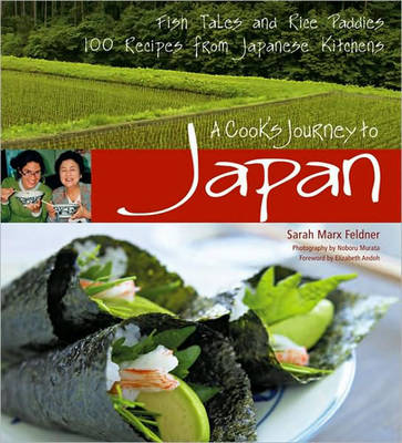 A Cook's Journey to Japan: Fish Tales and Rice Paddies/100 Homestyle Recipes from Japanese Kitchens