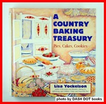 A Country Baking Treasury: Pies, Cakes, Cookies