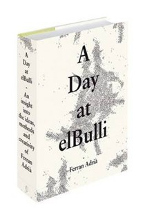A Day at el Bulli, Classic Edition: An Insight into the Ideas, Methods and Creativity of Ferran Adria