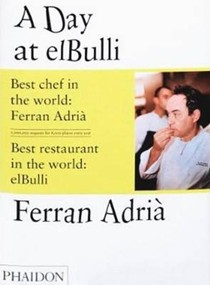 A Day at el Bulli: An Insight into the Ideas, Methods and Creativity of Ferran Adria
