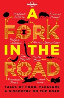 A Fork In The Road: Tales of Food, Pleasure & Discovery on the Road