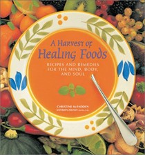 A Harvest of Healing Foods: Recipes And Remedies For The Mind, Body, And Soul