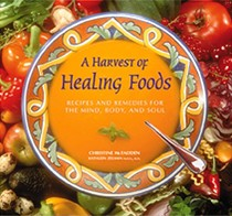 A Harvest of Healing Foods: Recipes and Remedies for Mind, Body and Soul