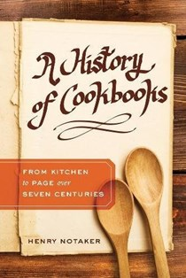 A History of Cookbooks: From Kitchen to Page over Seven Centuries (California Studies in Food and Culture)