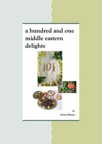 A Hundred and One Middle Eastern Delights: Middle Eastern Cooking Recipes