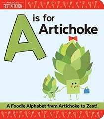 A Is for Artichoke: A Foodie Alphabet from Artichoke to Zest!