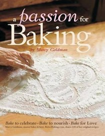 A Passion for Baking: Bake to Nourish, Bake to Celebrate, Bake for Love