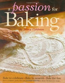 A Passion For Baking: Bake to Celebrate, Bake to Nourish, Bake for Fun