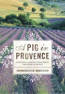 A Pig in Provence: Good Food and Simple Pleasures in the South of France