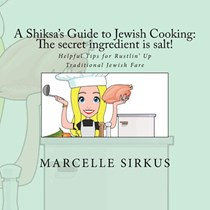 A Shiksa's Guide to Jewish Cooking: The Secret Ingredient Is Salt! Helpful Tips for Rustlin' Up Traditional Jewish Fare