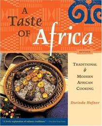 A Taste of Africa: Traditional and Modern African Cooking