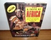 A Taste of Africa: with Over 100 Traditional African Recipes Adapted for the Modern Cook