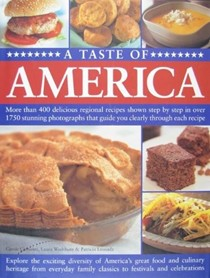 A Taste of America: More Than 400 Delicious Regional Recipes Shown Step by Step in Over 1750 Stunning Photographs That Guide You Clearly Through Each Recipe