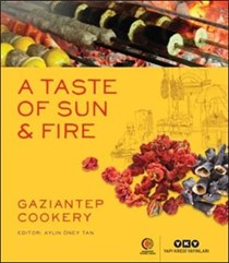 A Taste of Sun & Fire: Gaziantep Cookery