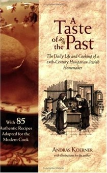 A Taste of the Past: The Daily Life and Cooking of a 19th-Century Hungarian-Jewish Homemaker