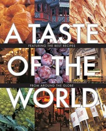 A Taste of the World: Featuring the Best Recipes from Around the Globe