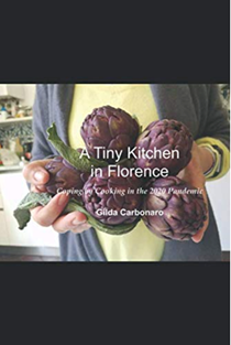 A Tiny Kitchen in Florence: Coping by Cooking During the 2020 Pandemic