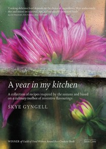 A Year in My Kitchen: A Collection of Recipes Inspired by the Seasons and Based on a Culinary Toolbox of Inventive Flavorings