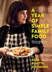 A Year of Simple Family Food: Delicious Recipes to Feed Your Family Through the Seasons