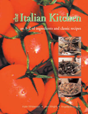 A-Z of Italian Ingredients: A Comprehensive, Authoritative Guide to Italian Ingredients and How to Use Them in the Kitchen