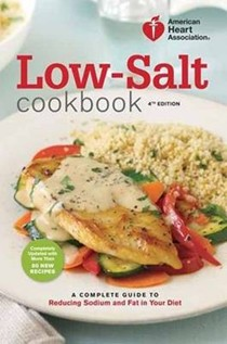 AHA Low-Salt Cookbook: A Complete Guide to Reducing Sodium and Fat in Your Diet