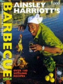 Ainsley Harriott's Barbecue Bible: Over 120 Sizzling Recipes