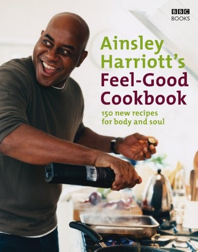 Ainsley Harriott's Feel-Good Cookbook: 150 New Recipes for Body and Soul