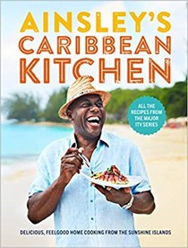 Ainsley's Caribbean Kitchen: Delicious, Feelgood Cooking from the Sunshine Islands