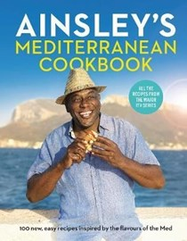 Ainsley's Mediterranean Cookbook: 100 New, Easy Recipes Inspired by the Flavours of the Med