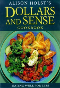 Alison Holst's Dollars and Sense Cookbook: Eating Well for Less