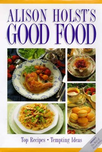 Alison Holst's Good Food: Top Recipes, Tempting Ideas