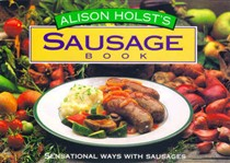 Alison Holst's Sausage Book: Sensational Ways with Sausages