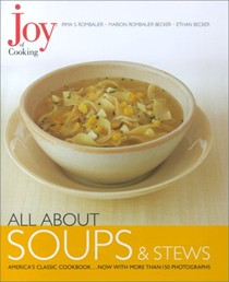 All About Soups and Stews: From The Joy of Cooking Series