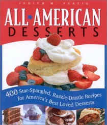 All-American Desserts: 400 Star-Spangled, Razzle-Dazzle Recipes For America's Best-Loved Desserts