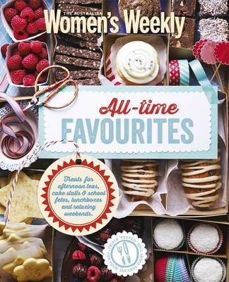All-Time Favourites: Treats for Afternoon Teas, Cakes Stalls & School Fêtes, Lunchboxes and Relaxing Weekends
