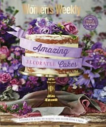 Amazing Decorated Cakes: A complete guide to making and decorating cakes