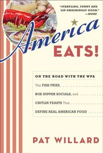 America Eats! On the Road with the WPA : the Fish Fries, Box Supper Socials, and Chitlin Feasts That Define