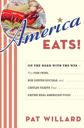 America Eats!: On the Road with the WPA: The Fish Fries, Box Supper Socials, and Chitlin Feasts That Define Real American Food