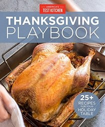 America's Test Kitchen Thanksgiving Playbook: 25+ Recipes for Your Holiday Table