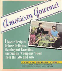 "American Gourmet: Classic Recipes, Deluxe Delights, Flamboyant Favorites, and Swank ""Company"" Food from the 50s and 60s"