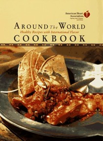 American Heart Association around the World Cookbook: Healthy Recipes with International Flavor