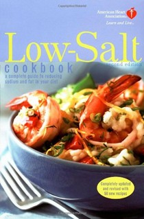 American Heart Association Low Salt Cookbook, Second Edition: A Complete Guide To Reducing The Sodium And Fat In Your Diet