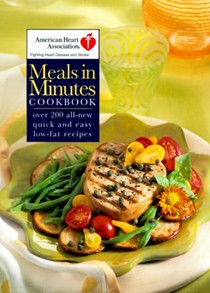 American Heart Association Meals in Minutes: Over 200 All-New Quick and Easy Low-Fat Recipes