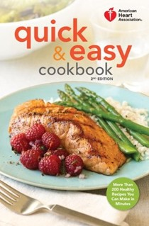 American Heart Association Quick & Easy Cookbook, 2nd Edition: More Than 200 Healthy Meals You Can Make in Minutes