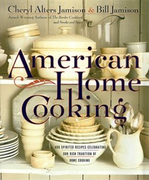 American Home Cooking: Over 300 Spirited Recipes Celebrating Our Rich Tradition of Home Cooking